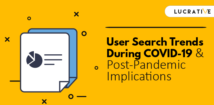 User Search Trends During COVID-19 & Post-Pandemic Implications (1)